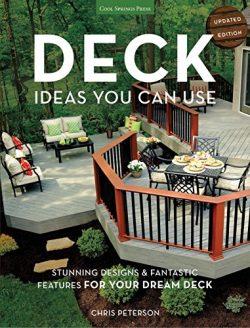Deck Ideas You Can Use – Updated Edition: Stunning Designs & Fantastic Features for Yo ...