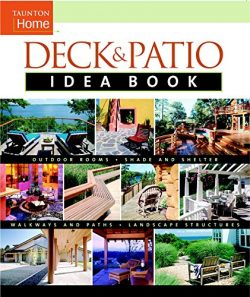 Deck & Patio Idea Book: Outdoor Rooms•Shade and Shelter•Walkways and Pat (Taunton Home Idea  ...