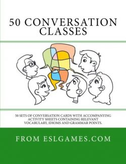 50 Conversation Classes: 50 sets of conversation cards with an accompanying activity sheet conta ...