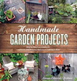 Handmade Garden Projects: Step-by-Step Instructions for Creative Garden Features, Containers, Li ...