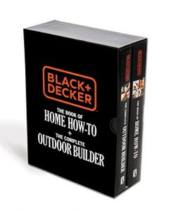 Black & Decker The Book of Home How-To + The Complete Outdoor Builder: The Best DIY Series f ...