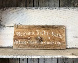 Welcome To Our Patio Sit Long Talk Much Laugh Often Barn Wood Sign