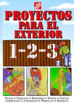 Proyectos para exteriores 1-2-3: patios, terrazas, senderos, muros, cercas, cobertizos, jardiner ...