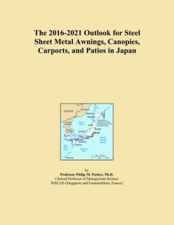 The 2016-2021 Outlook for Steel Sheet Metal Awnings, Canopies, Carports, and Patios in Japan
