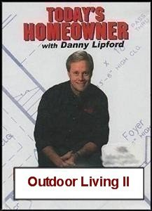 Today's Homeowner with Danny Lipford: Outdoor Living 2 (Innovations in Outdoor Living)