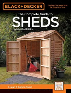 Black & Decker The Complete Guide to Sheds, 3rd Edition: Design & Build a Shed: –  ...