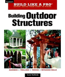 Building Outdoor Structures (Taunton's Build Like a Pro)