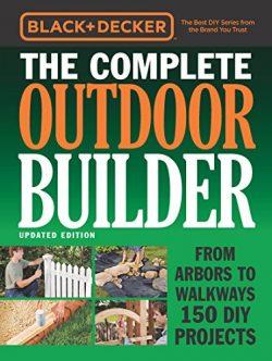 Black & Decker The Complete Outdoor Builder – Updated Edition (Black & Decker Comp ...