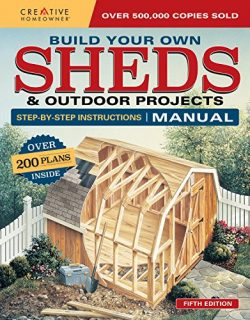 Build Your Own Sheds & Outdoor Projects Manual, Fifth Edition: Step-by-Step Instructions (Cr ...