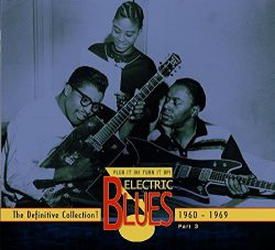Plug It In! Turn It Up! Electric Blues 1939-2005 – The Definitive Collection! Part 3: 1960 ...