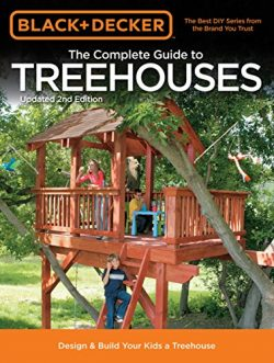 Black & Decker The Complete Guide to Treehouses, 2nd edition: Design & Build Your Kids a ...