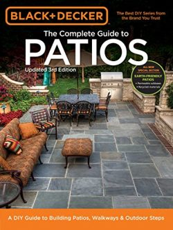 Black & Decker Complete Guide to Patios – 3rd Edition: A DIY Guide to Building Patios, ...