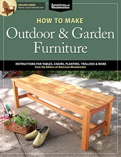 How to Make Outdoor & Garden Furniture: Instructions for Tables, Chairs, Planters, Trellises ...